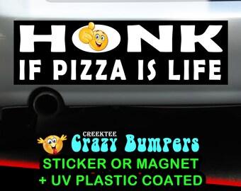 HONK If Pizza Is Life The Classic Original  10 x 3 bumper sticker or bumper magnet