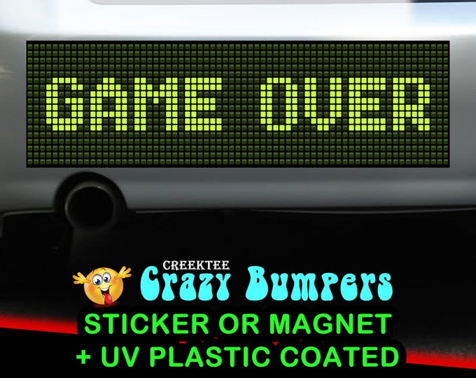 Game Over bumper sticker or magnet, 9 x 2.7 or 10 x 3 Sticker Magnet or bumper sticker or bumper magnet
