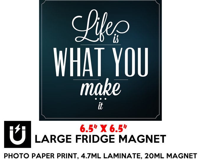 Life is what you make it large fridge magnet 6.5 inch x 6.5 inch motivational premium large magnet