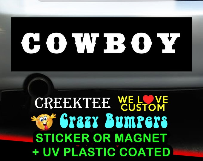 Cowboy 9 x 2.7 or 10 x 3 Sticker Magnet or bumper sticker or bumper magnet