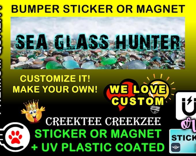 "Sea Glass Hunter Bumper Sticker or Magnet, 8""x2.4"", 9""x2.7"" or 10""x3"" sizes , UV laminate coating"