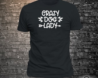 Crazy Dog Lady Dog Long Lasting Vinyl Print T-Shirt - Dog T-Shirt, Tshirt