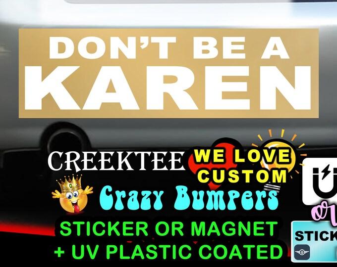 GOLD FOIL Don't Be A Karen! 9 x 2.7 or 10 x 3 Sticker Magnet or bumper sticker or bumper magnet