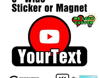 """YouTube Custom Text Vinyl Sticker or Magnet 6"""" wide with UV protected laminate coating or magnet options available.  Premium."""