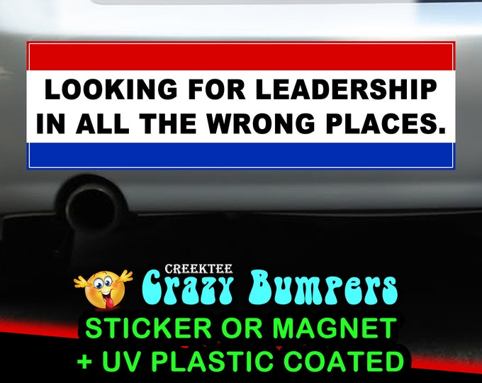 Looking For Leadership In All The Wrong Places sticker or magnet, 9 x 2.7 or 10 x 3 Sticker Magnet or bumper sticker or bumper magnet
