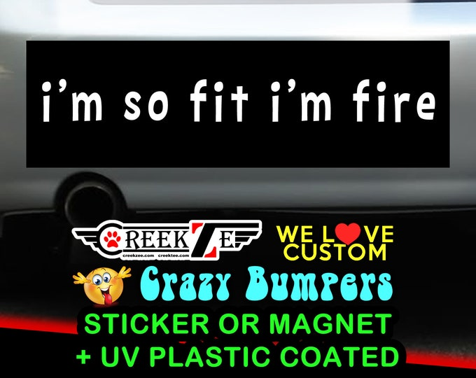 I'm So Fit I'm Fire Funny Bumper Sticker or Magnet, various sizes available! Customizable