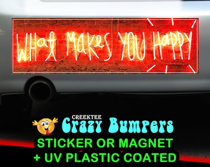 Neon What Makes You Happy 10 x 3 Bumper Sticker or Magnet - Custom changes and orders welcomed!