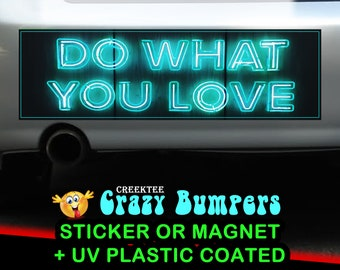 Do What You Love Neon 10 x 3 Bumper Sticker or Magnet - Custom changes and orders welcomed!