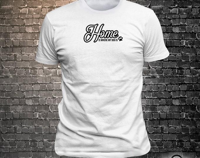 Home is where my dog is Dog Long Lasting Vinyl Print T-Shirt - Dog T-Shirt, Tshirt