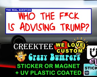 Who The F*ck Is Advising Trump? 2020 9 x 2.7 or 10 x 3 Sticker Magnet or bumper sticker or bumper magnet