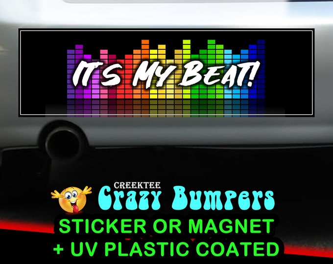 It's My Beat! 10 x 3 Bumper Sticker or Magnetic Bumper Sticker Available