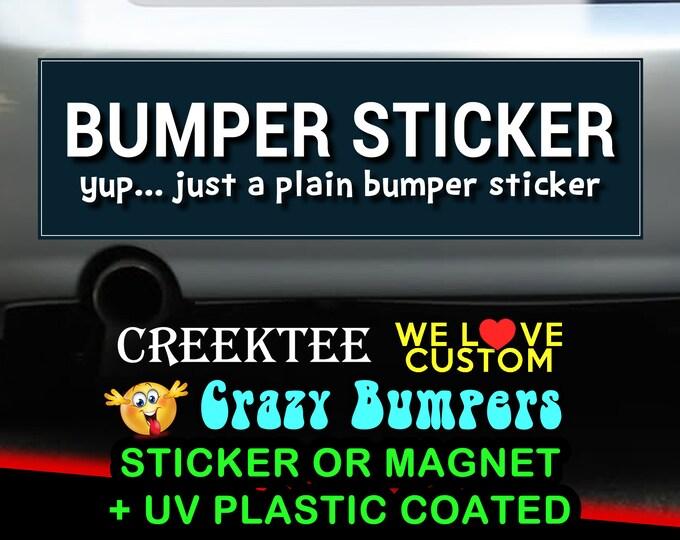 Bumper Sticker yup just a plain bumper sticker 9 x 2.7 or 10 x 3 Sticker Magnet or bumper sticker or bumper magnet