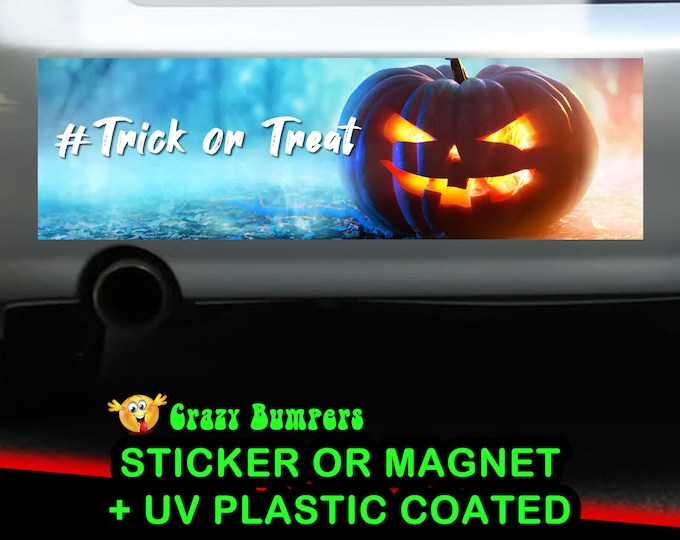 "UV Protected ""Trick Or Treat"" Bumper Sticker 10 x 3 Bumper Sticker or Magnetic Bumper Sticker Available"