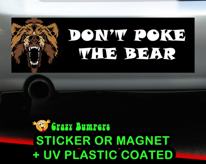 Don't Poke The Bear Bumper Sticker 10 x 3 Bumper Sticker or Magnetic Bumper Sticker Available