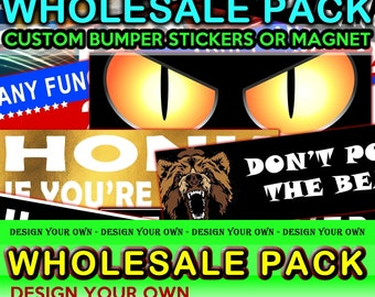 6X Wholesale Pack ANY 10 x 3 Bumper Sticker or Magnetic Bumper Sticker or customize your own bulk order