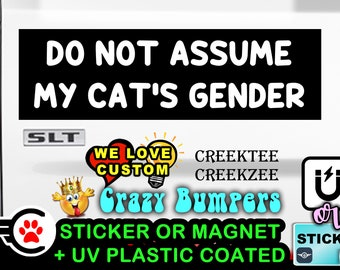 """Do Not Assume My Cat's Gender Bumper Sticker or Magnet sizes 4""""x1.5"""", 5""""x2"""", 6""""x2.5"""", 8""""x2.4"""", 9""""x2.7"""" or 10""""x3"""" sizes"""