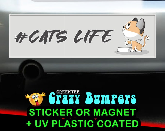 Cats Life 10 x 3 Bumper Sticker or Magnetic Bumper Sticker Available