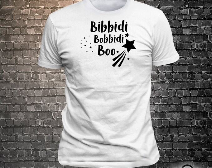 Vinyl Print Bibbidi Bobbidi Boo - Fun Wear T-Shirt  - Unisex Funny Sayings and T-Shirts Cool Funny T-Shirts Fun Wear