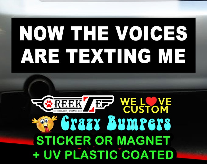 Now The Voices Are Texting Me Bumper Sticker or Magnet, various sizes available! Customizable