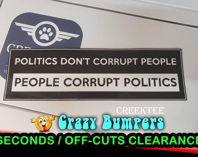 """Off-Cut or Seconds 1 only - Politics Don't Corrupt People People Corrupt Politics Vinyl Bumper Magnet 9"""" x 2.7"""""""