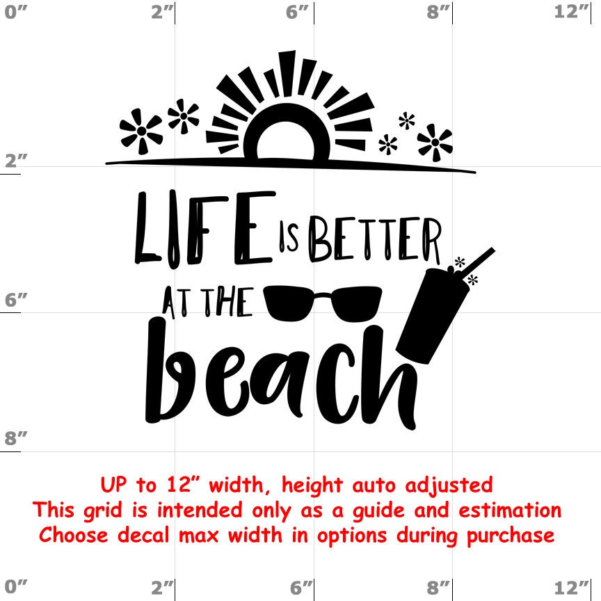 Life Is Better At The Beach - Fun Decals various sizes and colors - colours