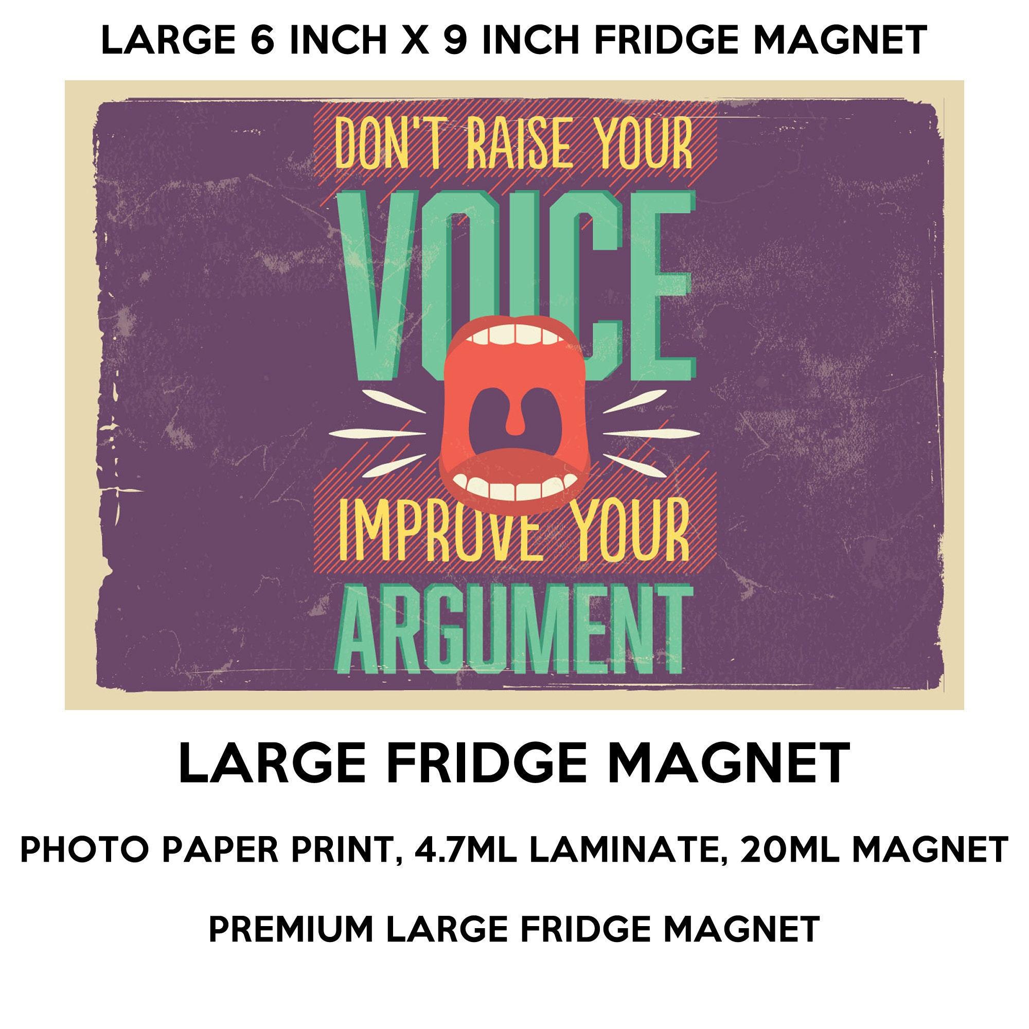 Don't raise your voice improve your argument 6 x 9 inch premium fridge magnet that stands out.