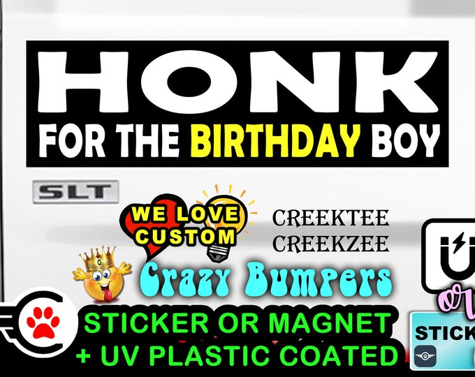 """Honk For The Birthday Boy Bumper Sticker or Magnet in new sizes, 4""""x1.5"""", 5""""x2"""", 6""""x2.5"""", 8""""x2.4"""", 9""""x2.7"""" or 10""""x3"""" sizes"""