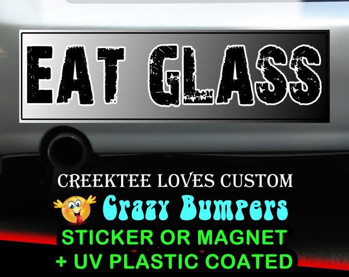 Eat Glass sticker or magnet, 9 x 2.7 or 10 x 3 Sticker Magnet or bumper sticker or bumper magnet