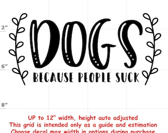 dogs because people suck Dog vinyl decal - Dog Decal