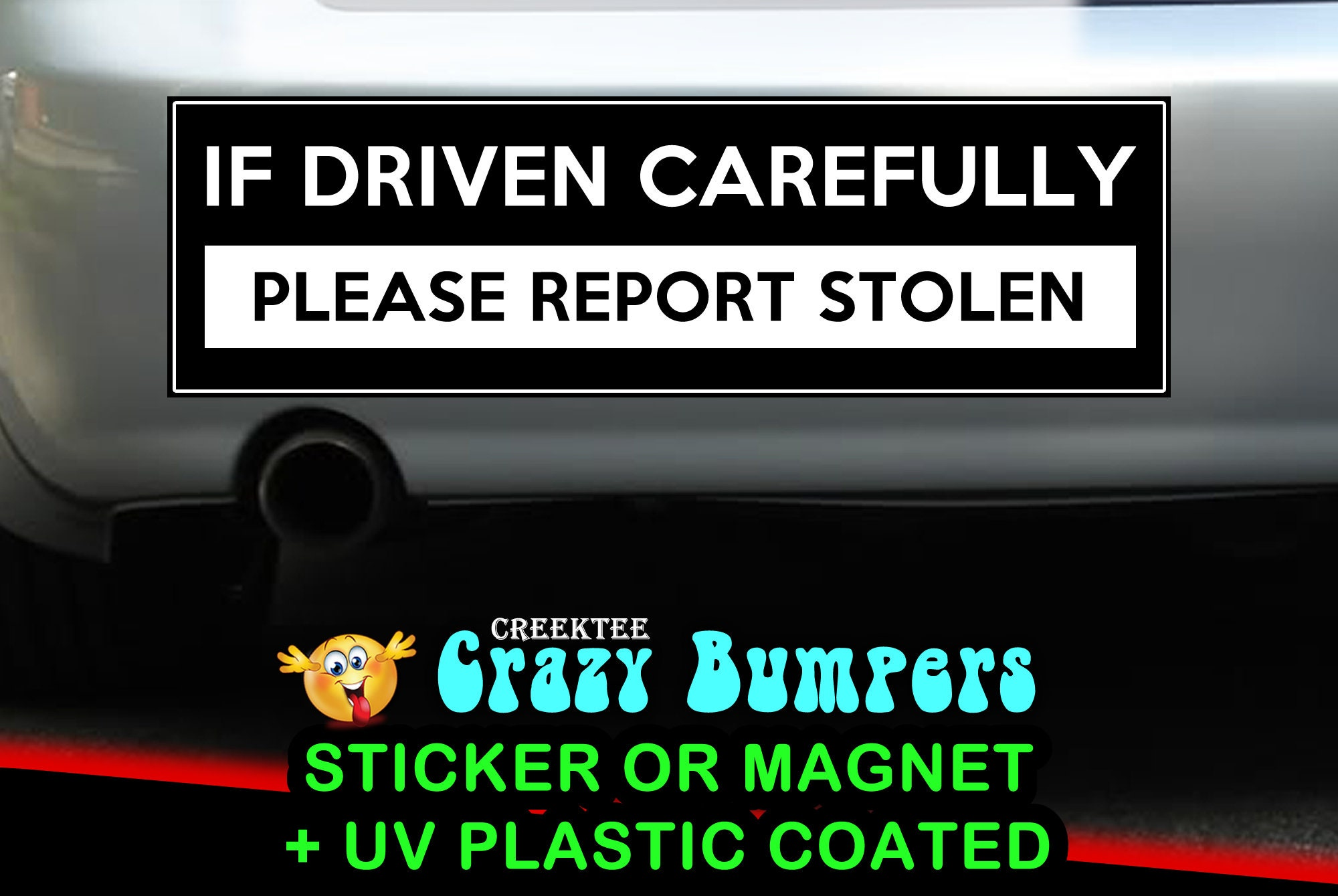 If Driven Carefully Please Report Stolen 10 x 3 Bumper Sticker or Magnetic Bumper Sticker Available