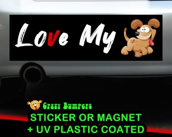 Love My Dog Bumper Sticker 10 x 3 UV Plastic Coated or Magnetic Bumper Sticker Available