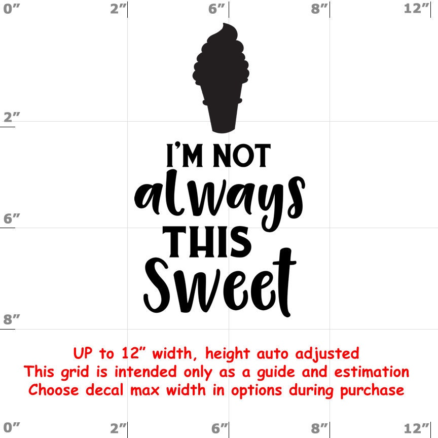 I'm Not Always This Sweet - Fun Decals various sizes and colors - colours