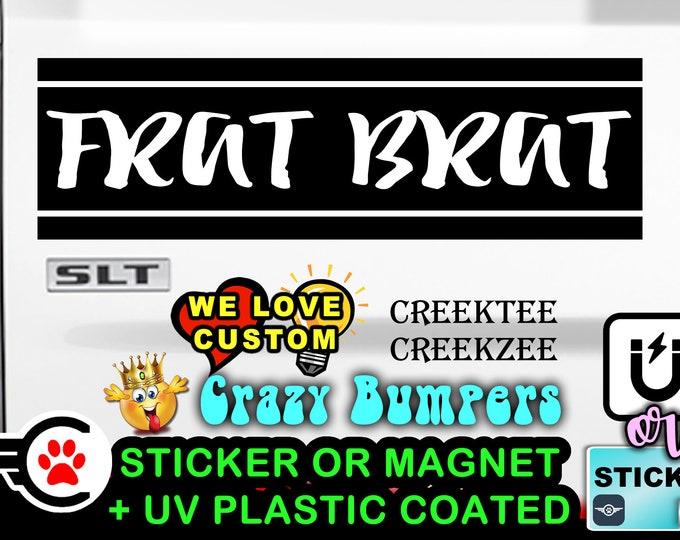 FRAT BRAT 10 x 3 Sticker Magnet or Shiny reflective foil coating in both bumper sticker or bumper magnet
