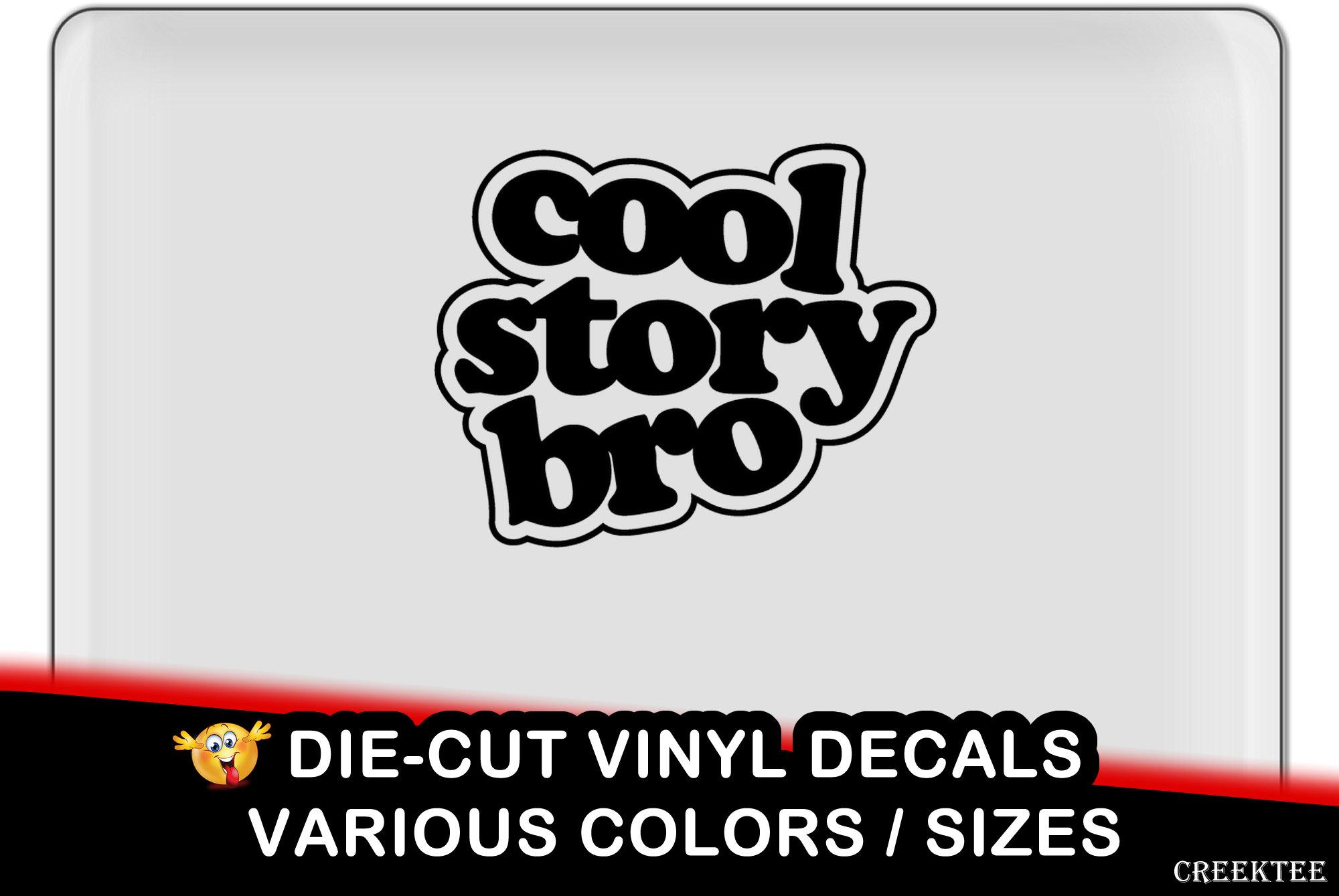 Cool Story Bro Vinyl Decal - fun vinyl decal in various colors