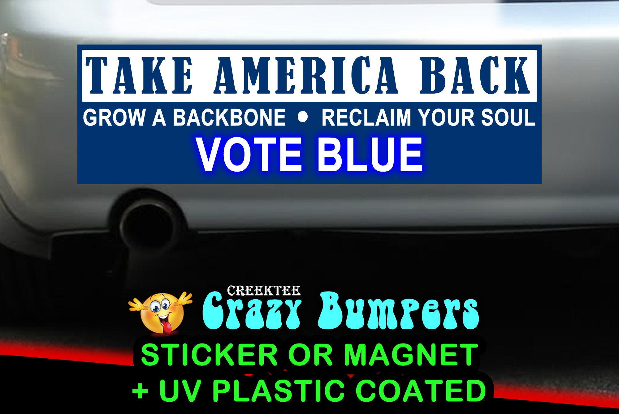 Take America Back Grow A Backbone Reclaim Your Soul Vote Blue 10 x 3 Bumper Sticker or Magnetic Bumper Sticker Available