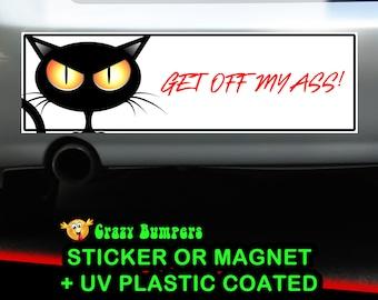 Get off my ass Bumper Sticker 10 x 3 Bumper Sticker or Magnetic Bumper Sticker Available