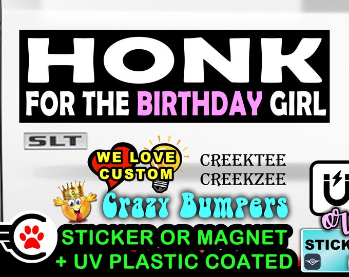 """Honk For The Birthday Girl Bumper Sticker or Magnet in new sizes, 4""""x1.5"""", 5""""x2"""", 6""""x2.5"""", 8""""x2.4"""", 9""""x2.7"""" or 10""""x3"""" sizes"""