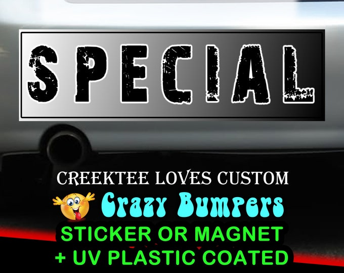 Special bumper sticker or magnet, 9 x 2.7 or 10 x 3 Sticker Magnet or bumper sticker or bumper magnet
