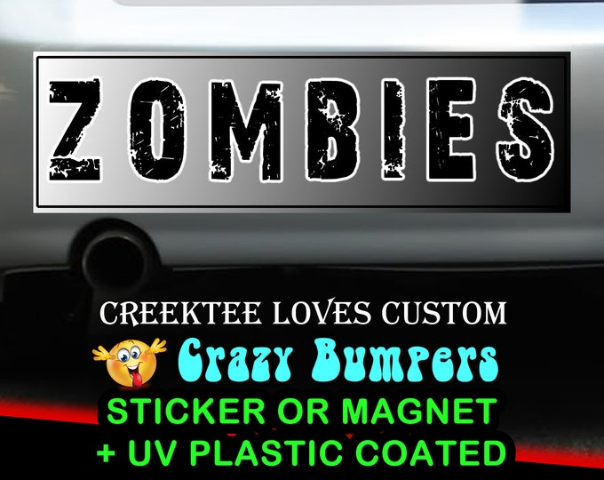 Zombies bumper sticker or magnet, 9 x 2.7 or 10 x 3 Sticker Magnet or bumper sticker or bumper magnet