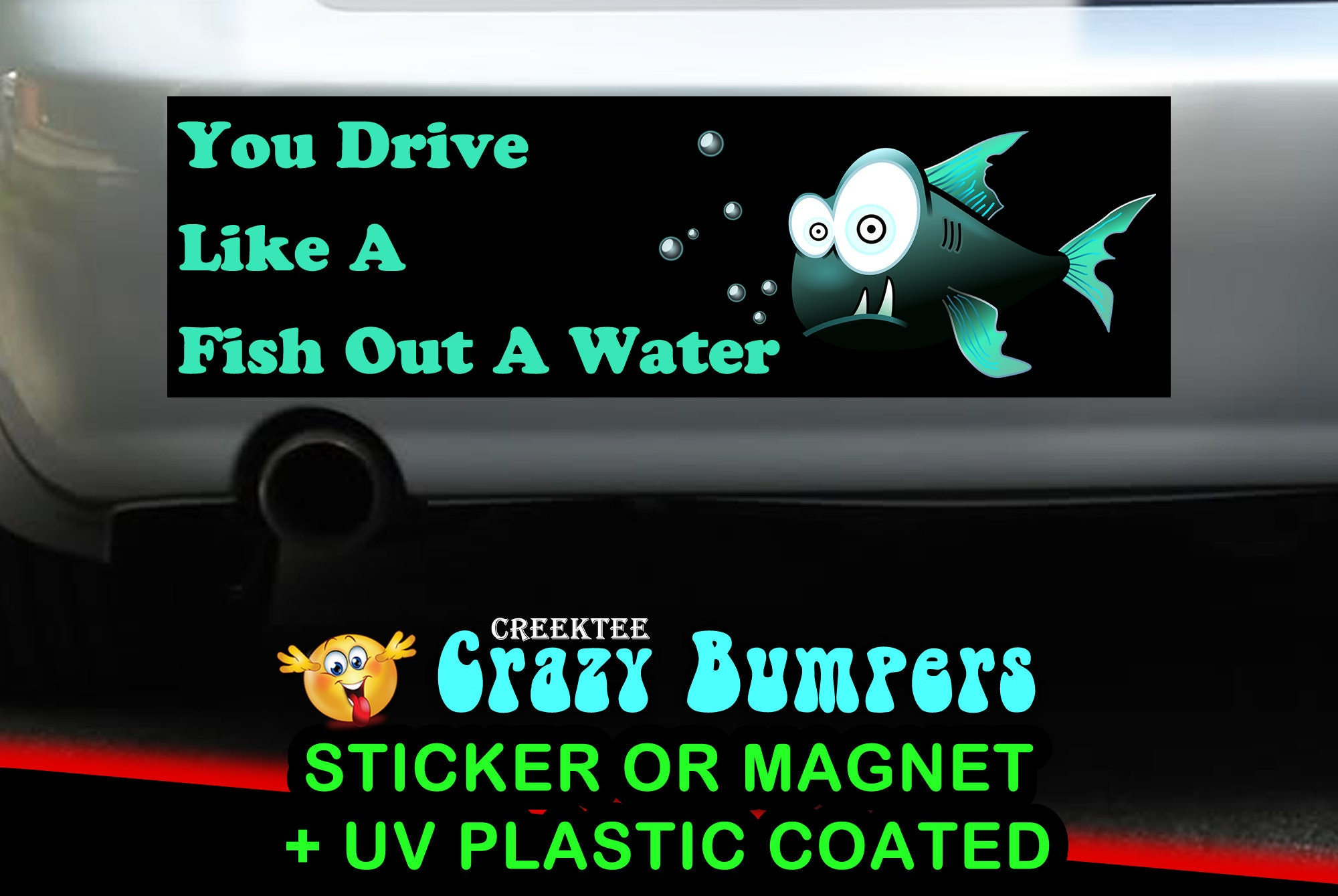CAD$9.74 - You drive like a fish out a water 10 x 3 Bumper Sticker or Magnetic Bumper Sticker Available