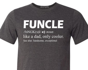 4be05bfe Funcle Like A Dad Only Cooler T-Shirt - Sarcastic Fun Uncle Father's Day  Unisex Tee