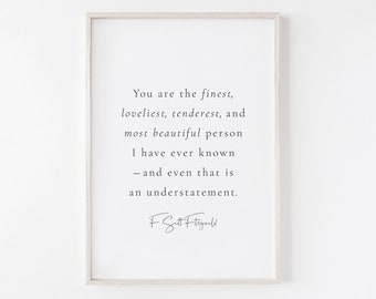 F. Scott Fitzgerald Quote, You are the Finest, Loveliest, Tenderest, The Great Gatsby, Romantic Quote, Gatsby Quote, Love Wall Art