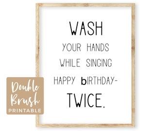 SALE Funny Wash Your Hands Art Bathroom Wall Decor, Wash Your Hands Printable Wash Your Hands While Singing Happy Birthday Twice Sign BAW001