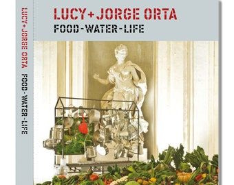 Food Water Life: Lucy + Jorge Orta