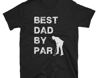 78c31e6f Best Dad By Par, Dad Golf Shirts, Cool Dad Shirt, Dad Gift Ideas, Best Dad  Ever Shirt, Fathers Day Gift, Funny Shirt For Dads, Golfing Dad