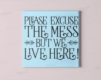 Please Excuse The Mess We Live Here Etsy