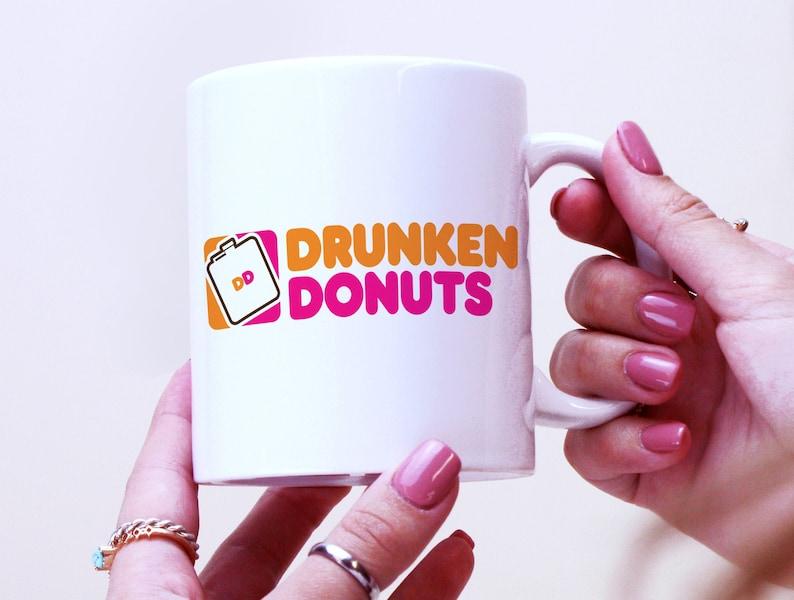 Funny Mug Gift Drunkin Donuts Dunkin Humorous Birthday Friend image 0