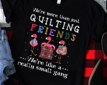 dbdb6362ca0d1a We're more than just Quilting friends we're like a really small gang,  Flamingo Quiting party, Flamingo team, Flamingo small gang T-shirt