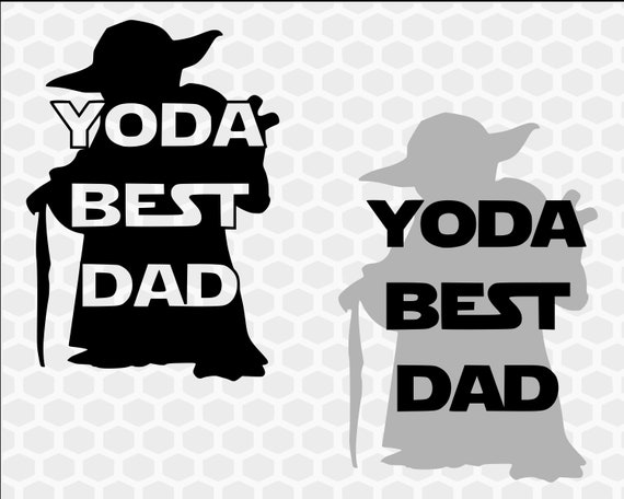 Star Wars Fathers Day Svg And Iron On Yoda Svg Yoda Best Etsy