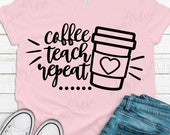 Coffee Teach Repeat SVG, Teacher svg, Coffee Teacher svg, Teacher shirt svg, Cricut, Cut File, Silhouette, svg files, dxf files, jpg eps png